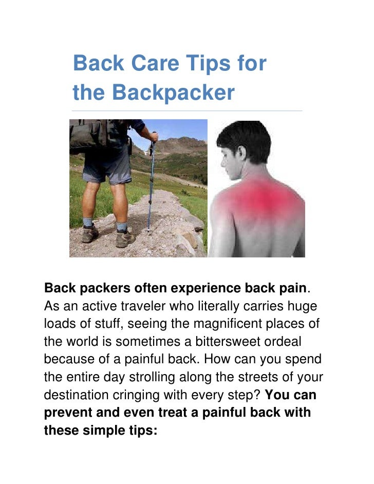 Back Care Tips for the Backpacker<br />Back packers often experience back pain. As an active traveler who literally carrie...