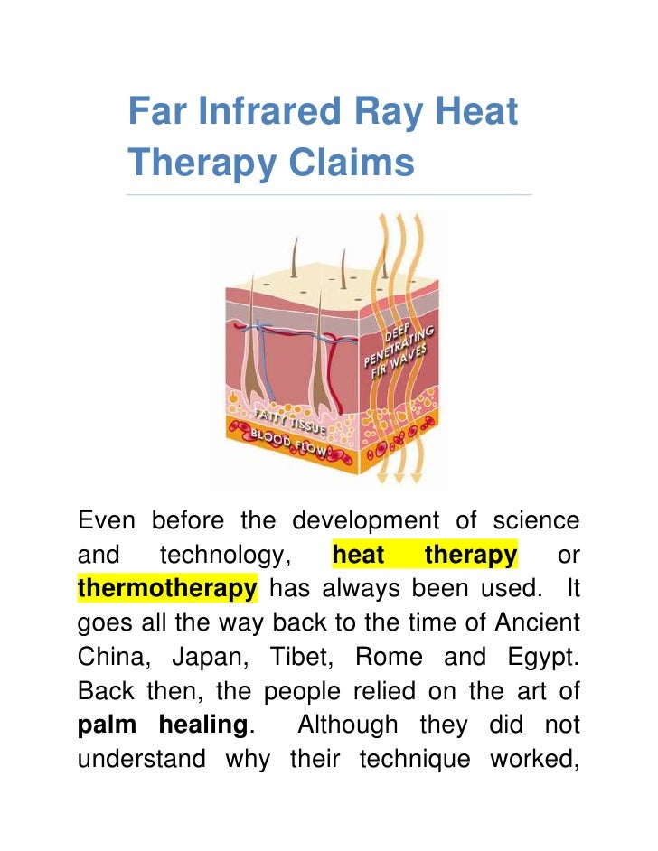 Far Infrared Ray Heat Therapy Claims<br />Even before the development of science and technology, heat therapy or thermothe...
