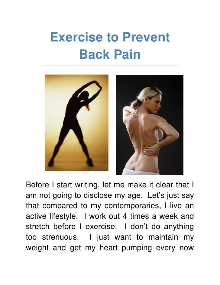 Exercise to Prevent Back Pain<br />Before I start writing, let me make it clear that I am not going to disclose my age.  L...