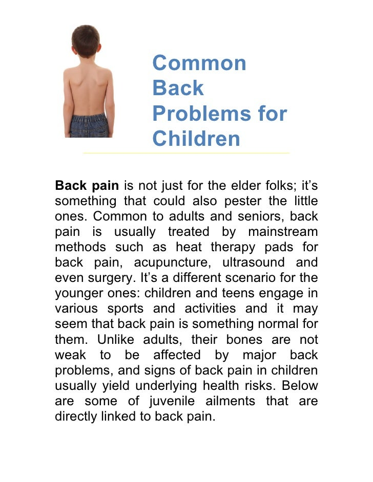 Common                  Back                  Problems for                  Children  Back pain is not just for the elder ...