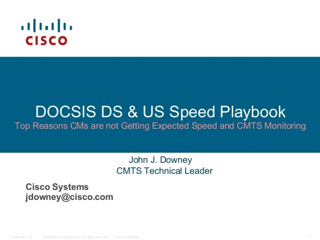 © 2006 Cisco Systems, Inc. All rights reserved. Cisco ConfidentialPresentation_ID 1 DOCSIS DS & US Speed Playbook Top Reas...