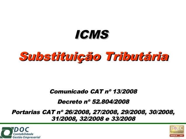 ICMSICMS Substituição TributáriaSubstituição Tributária Comunicado CAT nº 13/2008Comunicado CAT nº 13/2008 Decreto nº 52.8...