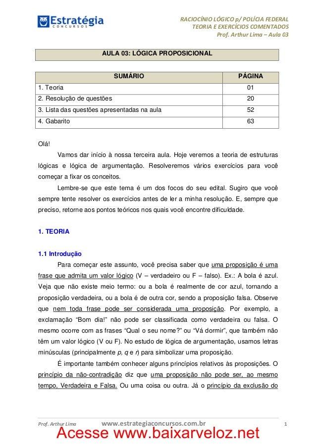 Acesse www.baixarveloz.net RACIOCÍNIO LÓGICO p/ POLÍCIA FEDERAL TEORIA E EXERCÍCIOS COMENTADOS Prof. Arthur Lima – Aula 03...