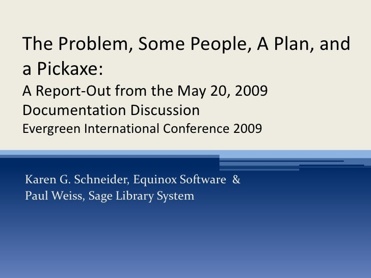 The Problem, Some People, A Plan, and a Pickaxe: A Report-Out from the May 20, 2009 Documentation Discussion Evergreen Int...