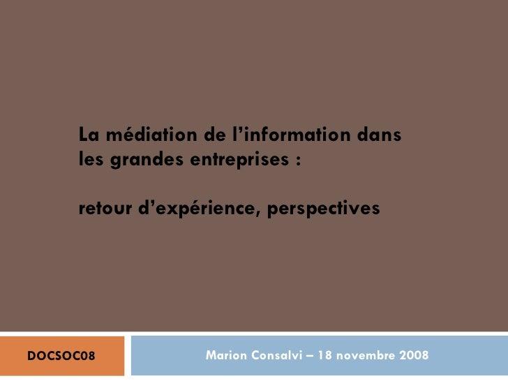 Marion Consalvi – 18 novembre 2008 La médiation de l'information dans les grandes entreprises : retour d'expérience, persp...