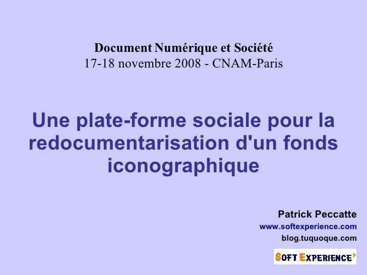 Une plate-forme sociale pour la redocumentarisation d'un fonds iconographique <ul><ul><li>Patrick Peccatte </li></ul></ul>...