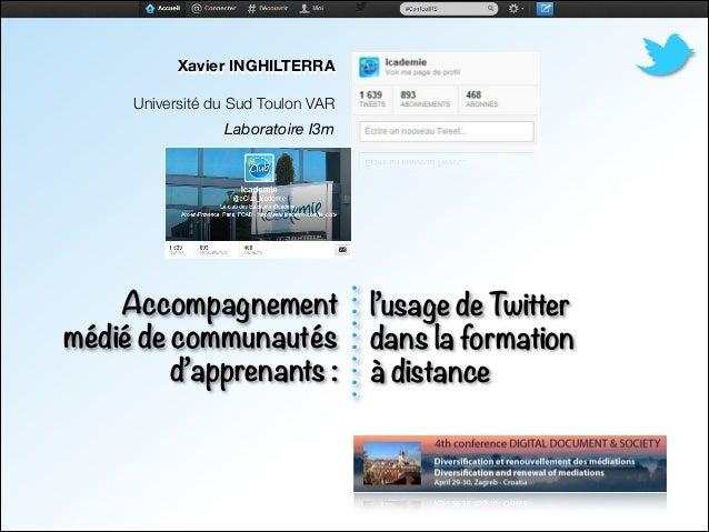 Accompagnementmédié de communautésd'apprenants :Xavier INGHILTERRAUniversité du Sud Toulon VARLaboratoire I3ml'usage de Tw...