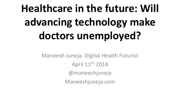 Healthcare in the future: Will advancing technology make doctors unemployed? Maneesh Juneja, Digital Health Futurist April...
