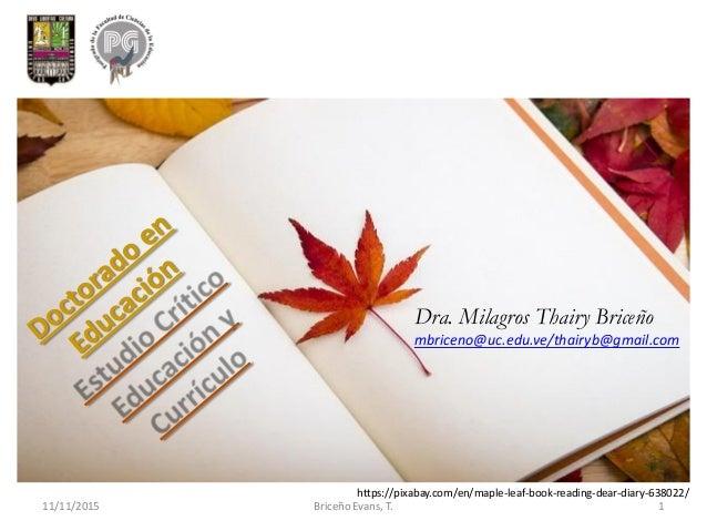 11/11/2015 Briceño Evans, T. 1 Dra. Milagros Thairy Briceño mbriceno@uc.edu.ve/thairyb@gmail.com https://pixabay.com/en/ma...