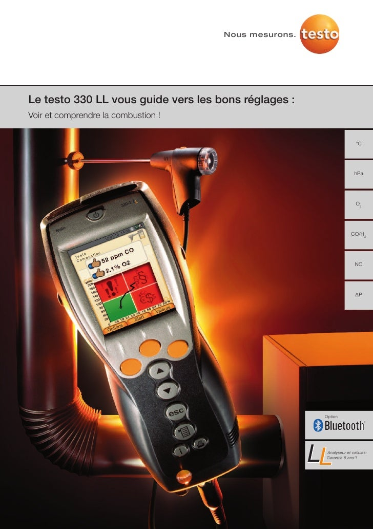 Nous mesurons.Le testo 330 LL vous guide vers les bons réglages :Voir et comprendre la combustion !                       ...