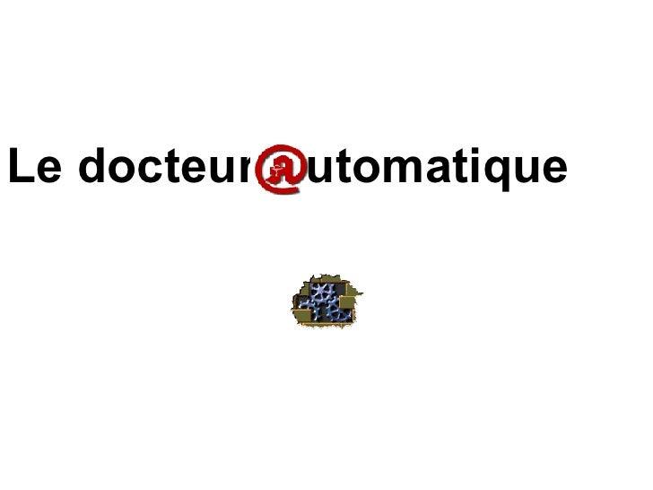 Le docteur utomatique