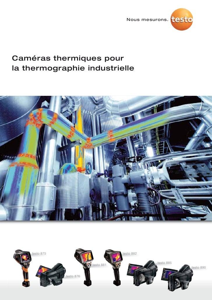 Nous mesurons.Caméras thermiques pourla thermographie industrielle    testo 875                           testo 882       ...
