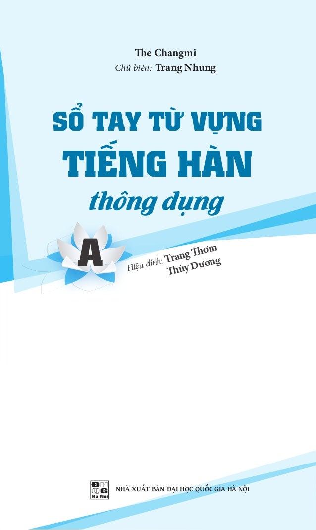 SỔ TAY TỪ VỰNG TIẾNG HÀN thông dụng A The Changmi Chủ biên: Trang Nhung Hiệu đính: Trang Thơm Thùy Dương NHÀ XUẤT BẢN ĐẠI ...