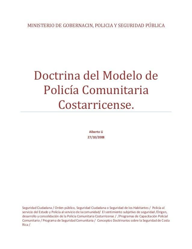 MINISTERIO DE GOBERNACIN, POLICIA Y SEGURIDAD PÚBLICA Doctrina del Modelo de Policía Comunitaria Costarricense. Alberto Li...