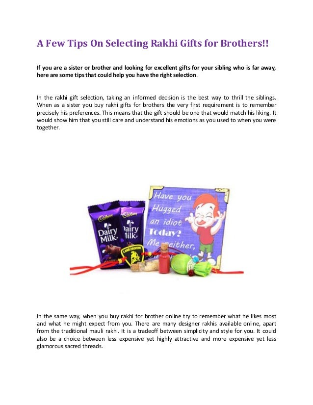 A Few Tips On Selecting Rakhi Gifts for Brothers!! If you are a sister or brother and looking for excellent gifts for your...