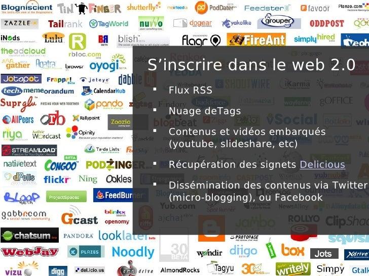 S'inscrire dans le web 2.0    Flux RSS    Nuage deTags    Contenus et vidéos embarqués     (youtube, slideshare, etc) ...