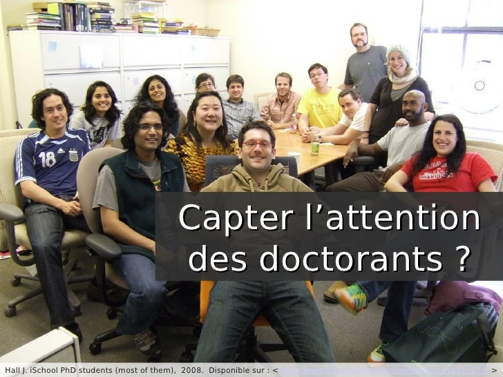 Capter l'attention                                           des doctorants ?  Hall J. iSchool PhD students (most of them)...