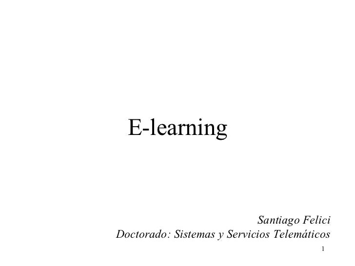 E-learning                            Santiago FeliciDoctorado: Sistemas y Servicios Telemáticos                          ...