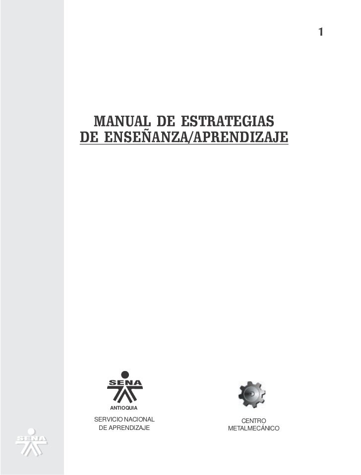 1 MANUAL DE ESTRATEGIASDE ENSEÑANZA/APRENDIZAJE     ANTIOQUIA SERVICIO NACIONAL      CENTRO  DE APRENDIZAJE     METALMECÁN...