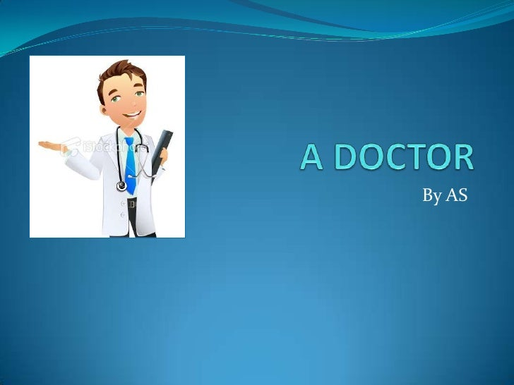 A DOCTOR<br />By AS<br />