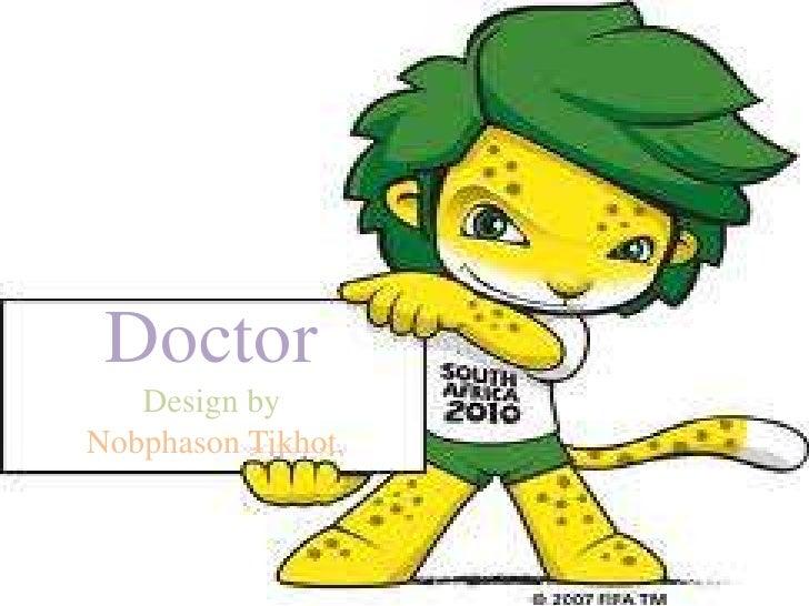 Doctor<br />Design by<br />Nobphason Tikhot.<br />