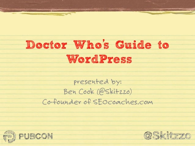s Doctor Who' Guide to   WordPress presented by: Ben Cook (@Skitzzo) Co-founder of SEOcoaches.com