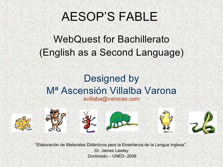 AESOP'S FABLE WebQuest for Bachillerato (English as a Second Language) Designed by Mª Ascensión Villalba Varona [email_add...