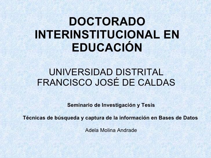 DOCTORADO INTERINSTITUCIONAL EN EDUCACIÓN UNIVERSIDAD DISTRITAL FRANCISCO JOSÉ DE CALDAS Seminario de Investigación y Tesi...