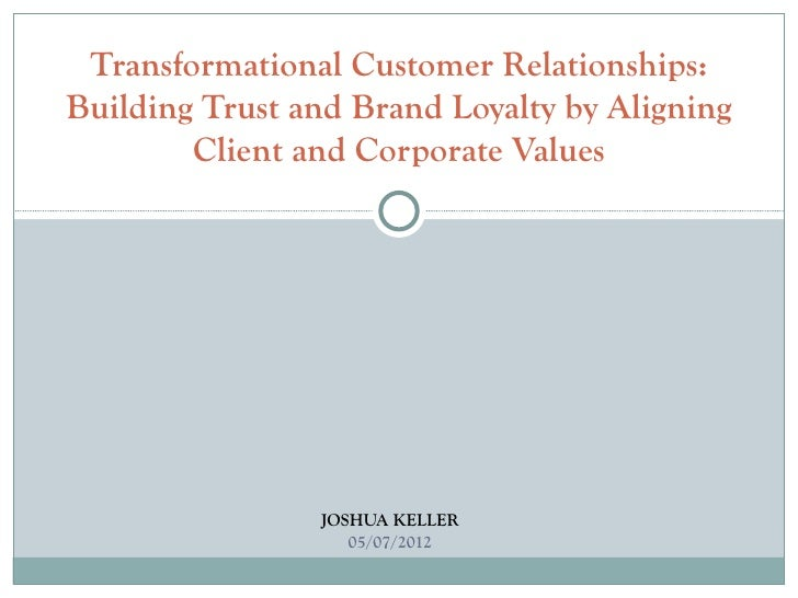Transformational Customer Relationships:Building Trust and Brand Loyalty by Aligning        Client and Corporate Values   ...