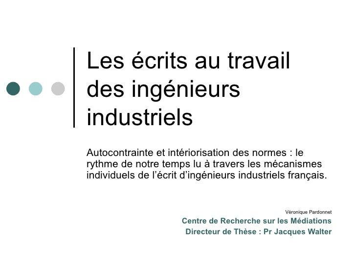 Les écrits au travail des ingénieurs industriels Autocontrainte et intériorisation des normes: le rythme de notre temps l...
