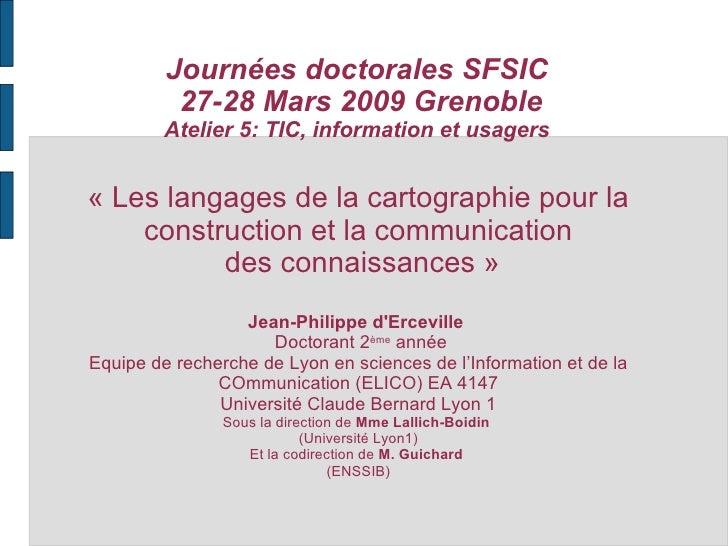 Journées doctorales SFSIC  27-28 Mars 2009 Grenoble Atelier 5: TIC, information et usagers «Les langages de la cartograph...