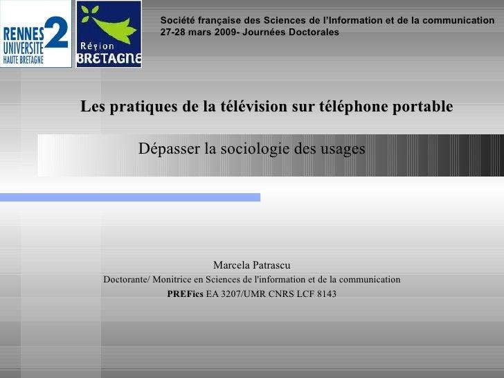 <ul><li>Dépasser la sociologie des usages </li></ul><ul><li>Marcela Patrascu </li></ul><ul><li>Doctorante/ Monitrice en Sc...