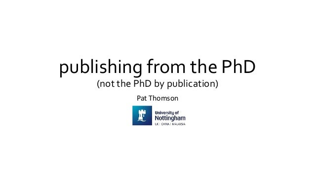 publishing from the PhD (not the PhD by publication) Pat Thomson