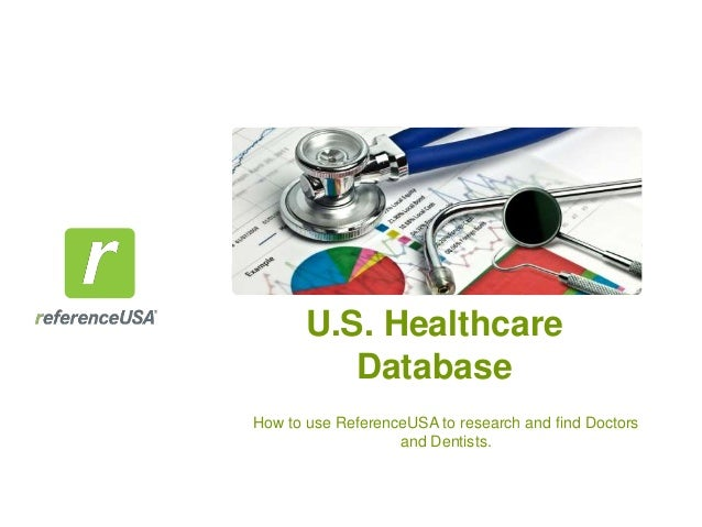 U.S. Healthcare Database How to use ReferenceUSA to research and find Doctors and Dentists.