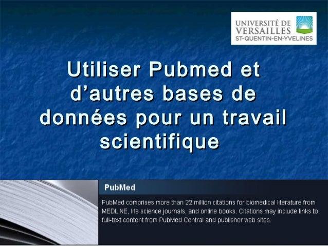 Utiliser Pubmed etUtiliser Pubmed etd'autres bases ded'autres bases dedonnées pour un travaildonnées pour un travailscient...