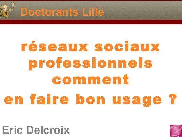 Eric Delcroix Doctorants Lille réseaux sociaux professionnels comment en faire bon usage ?