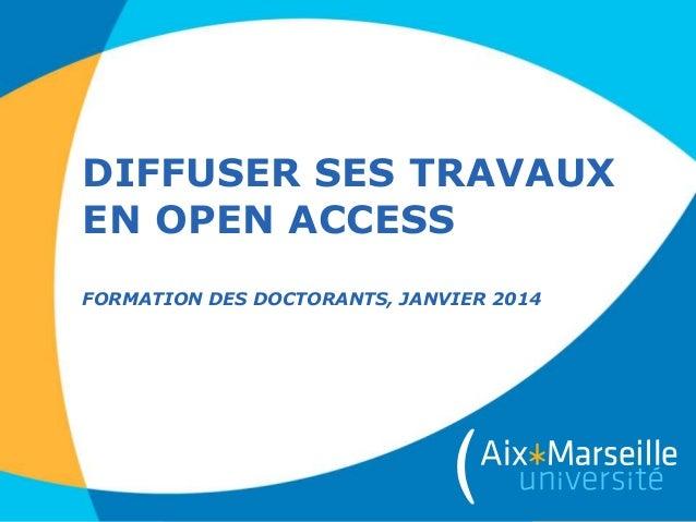 DIFFUSER SES TRAVAUX EN OPEN ACCESS FORMATION DES DOCTORANTS, JANVIER 2014