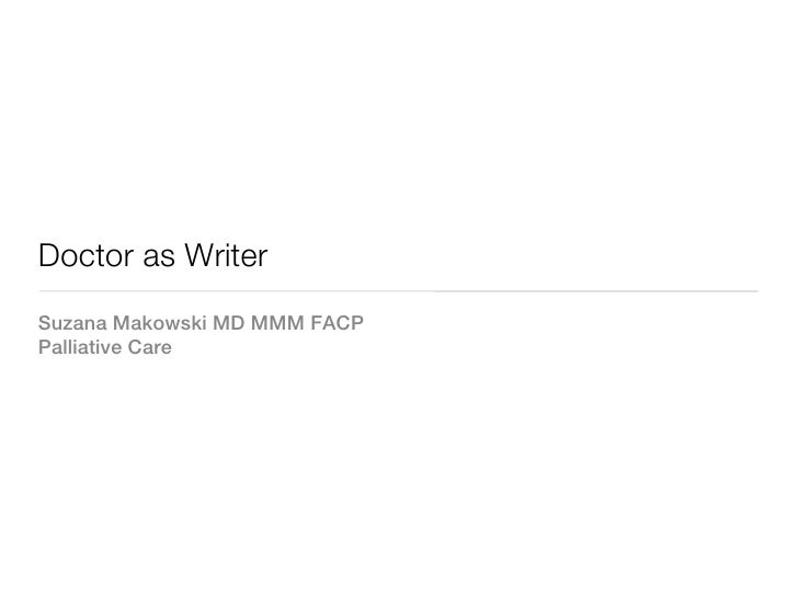 Doctor as WriterSuzana Makowski MD MMM FACPPalliative Care