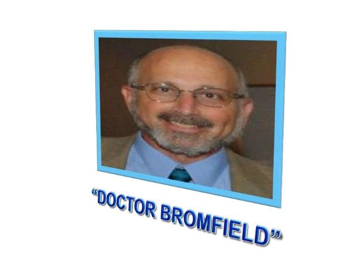 """""""DOCTOR BROMFIELD""""<br />"""