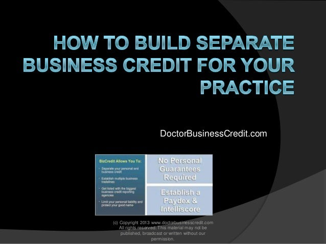 DoctorBusinessCredit.com  (c) Copyright 2013 www.doctorbusinesscredit.com All rights reserved. This material may not be pu...