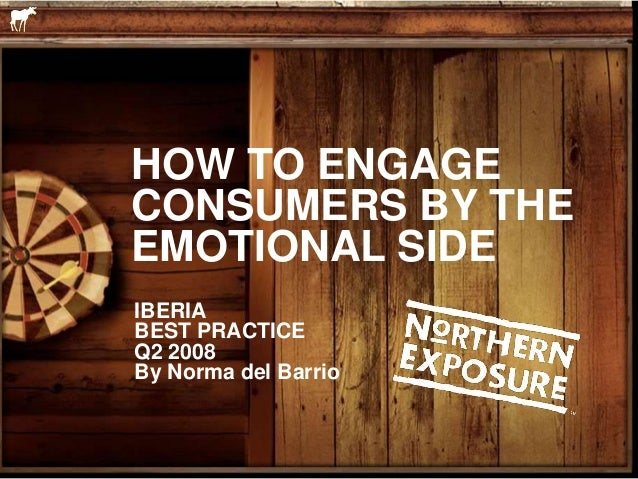 HOW TO ENGAGECONSUMERS BY THEEMOTIONAL SIDEIBERIABEST PRACTICEQ2 2008By Norma del Barrio