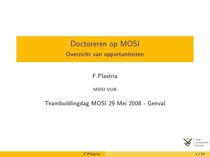 Doctoreren op MOSI        Overzicht van opportuniteiten                     F.Plastria                    MOSI VUB   Teamb...