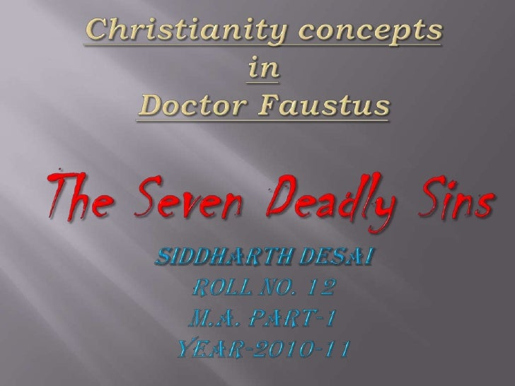 Christianity conceptsin Doctor FaustusThe Seven Deadly SinsSiddharth DesaiRoll no. 12M.A. Part-1Year-2010-11<br />