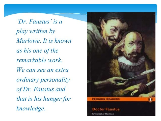 "faust as a tragic hero In christopher marlow's play ""dr faustus"", the protagonist of the story, dr faustus, would be best described as a 'tragic hero'."