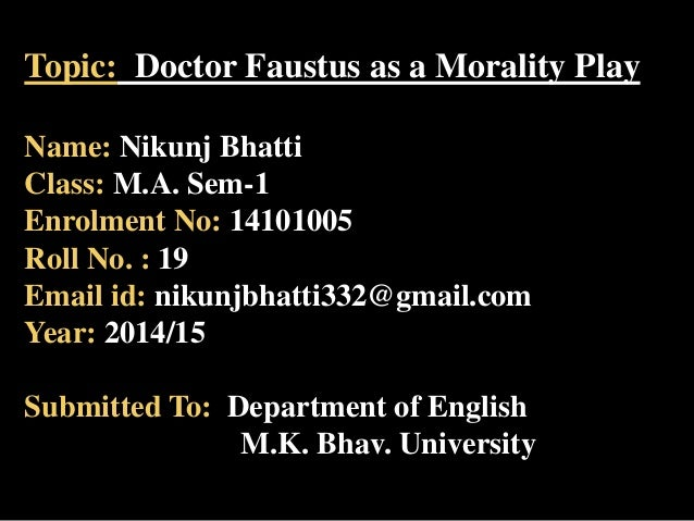 dr faustus is a morality play Doctor faustus as a renaissance play - duration: 6:59 scholars english literature 14,089 views  everyman morality play lecture - duration: 7:05 john stacy 43,102 views.