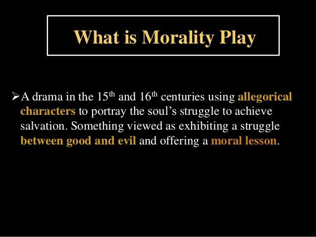 dr.faustus as a morality play in essay What marlowe creates out of the story is a medieval morality- play with a late renaissance temper in doctor faustus, marlowe has made good use of a conventional christian doctrine we will write a custom essay sample on.