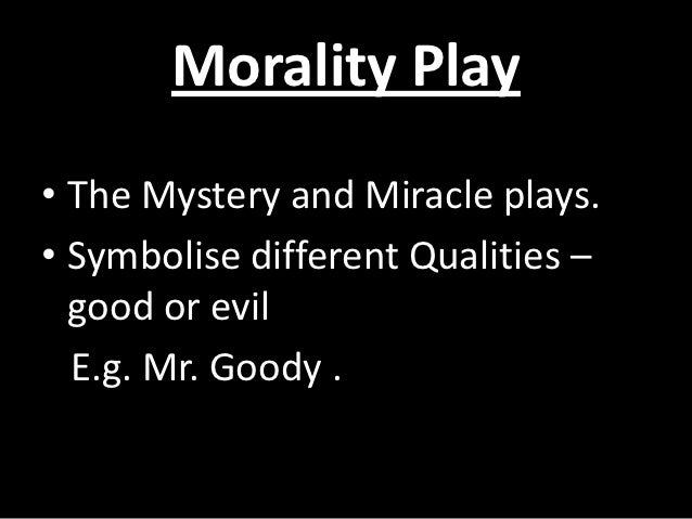 morality play essay In the play everyman, death is personified and treated as an agent of god that goes to visit the plays protagonist, everyman everyman, like other morality plays.