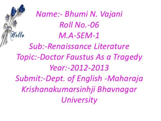 Name:- Bhumi N. Vajani            Roll No.-06           M.A-SEM-1   Sub:-Renaissance LiteratureTopic:-Doctor Faustus As a ...