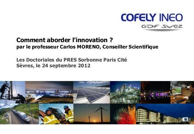 Comment aborder l'innovation ?par le professeur Carlos MORENO, Conseiller ScientifiqueLes Doctoriales du PRES Sorbonne Par...