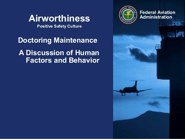 Federal AviationAdministrationAirworthinessPositive Safety CultureDoctoring MaintenanceA Discussion of HumanFactors and Be...
